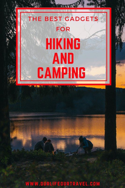 The best gadgets for hiking and camping in 2018. Perfect gifts for outdoors lovers. #hiking #gadgets #best