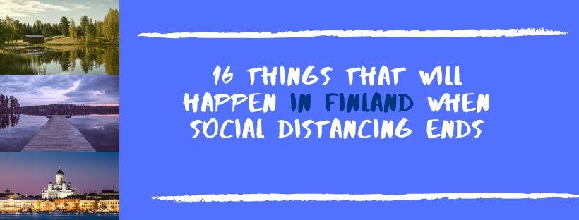 16 Things That Will Happen in Finland When Social Distancing Ends