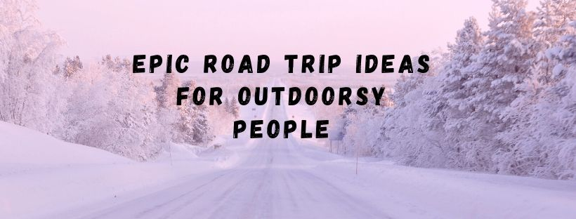 epic ROAD TRIP IDEAS FOR OUTDOORSY PEOPLE from a family living in finnish lapland